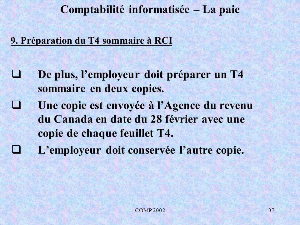 COMP 200237 Comptabilité informatisée – La paie De plus, lemployeur doit préparer un T4 sommaire en deux copies. Une copie est envoyée à lAgence du re
