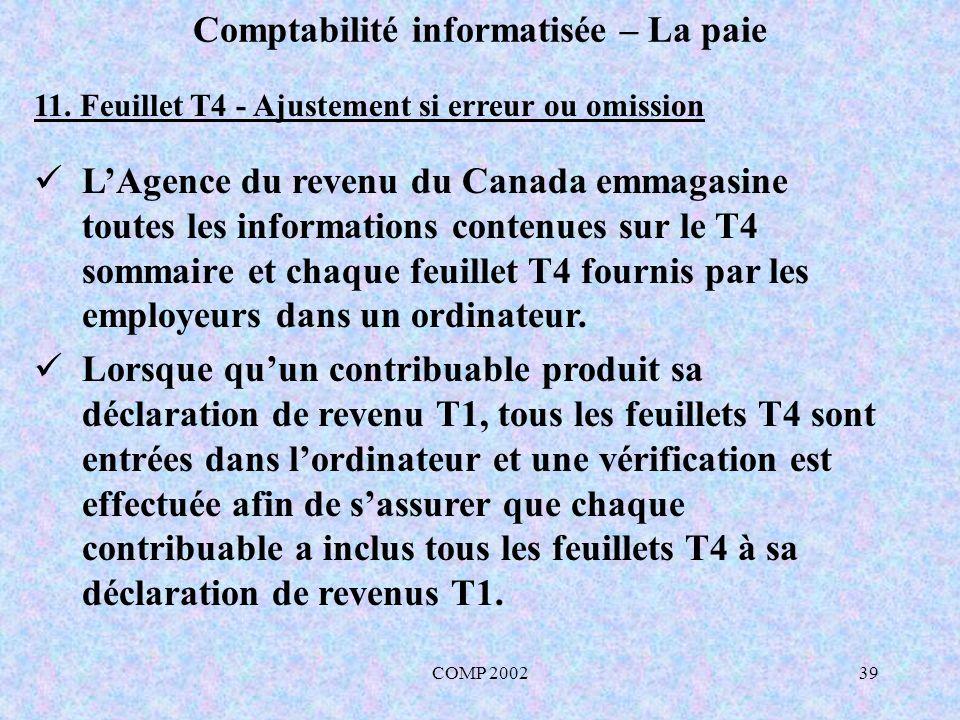 COMP 200239 Comptabilité informatisée – La paie 11. Feuillet T4 - Ajustement si erreur ou omission LAgence du revenu du Canada emmagasine toutes les i