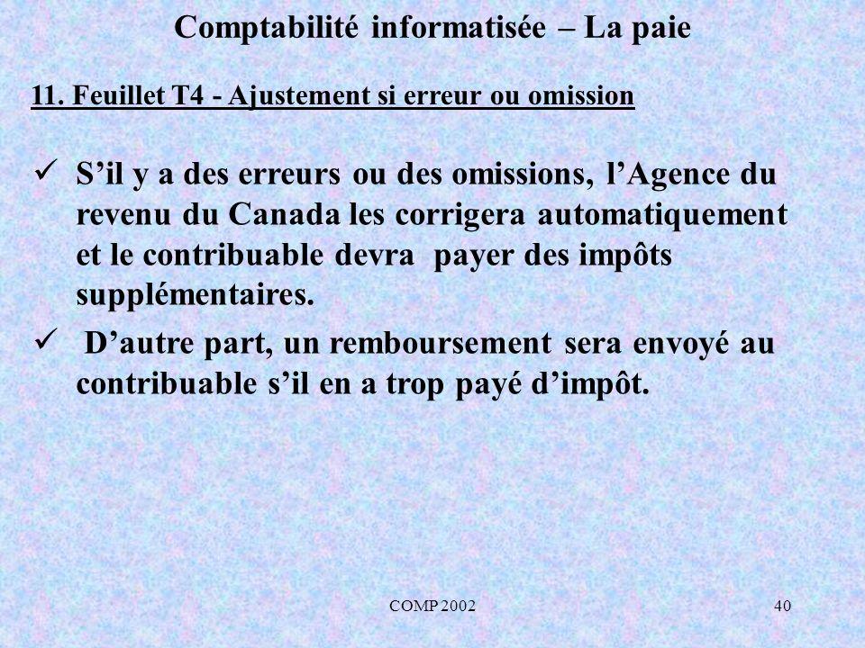 COMP 200240 Comptabilité informatisée – La paie 11. Feuillet T4 - Ajustement si erreur ou omission Sil y a des erreurs ou des omissions, lAgence du re