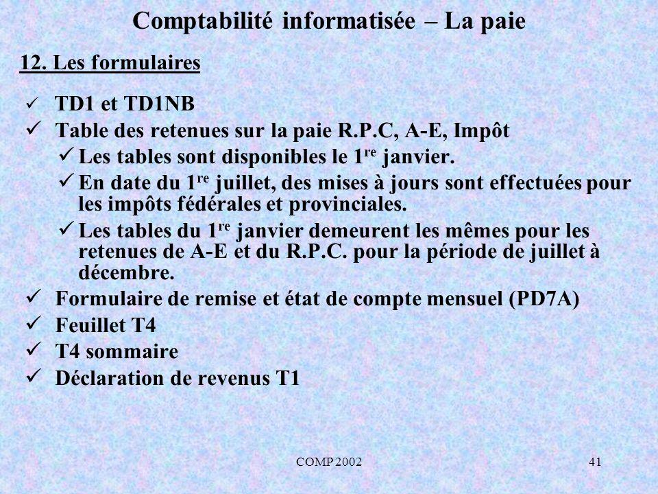 COMP 200241 Comptabilité informatisée – La paie TD1 et TD1NB Table des retenues sur la paie R.P.C, A-E, Impôt Les tables sont disponibles le 1 re janv