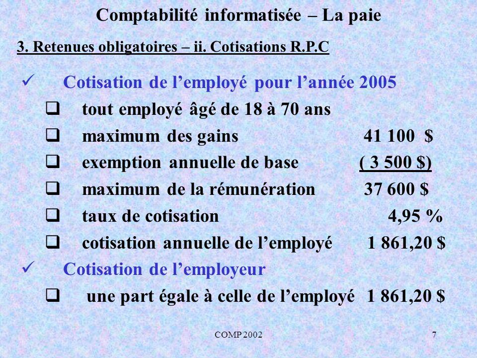 COMP 20027 Comptabilité informatisée – La paie 3. Retenues obligatoires – ii. Cotisations R.P.C Cotisation de lemployé pour lannée 2005 tout employé â