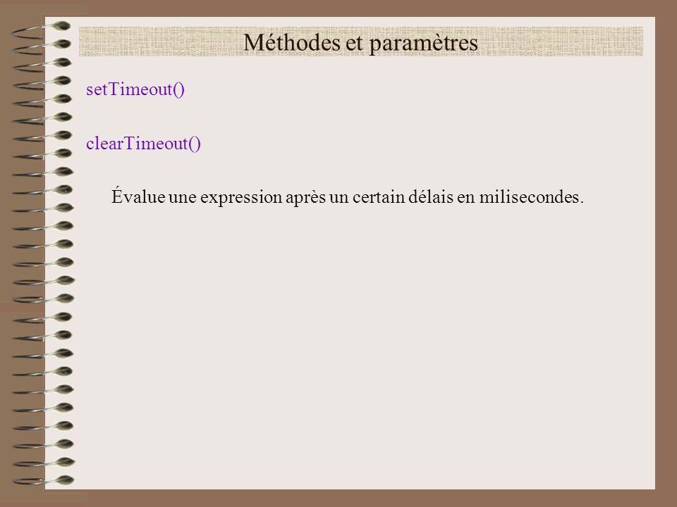 Méthodes et paramètres setTimeout() clearTimeout() Évalue une expression après un certain délais en milisecondes.