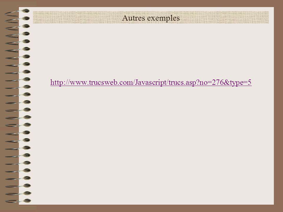 Autres exemples http://www.trucsweb.com/Javascript/trucs.asp?no=276&type=5