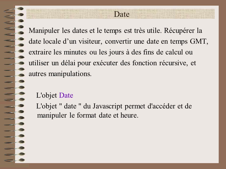 Date Manipuler les dates et le temps est très utile. Récupérer la date locale dun visiteur, convertir une date en temps GMT, extraire les minutes ou l