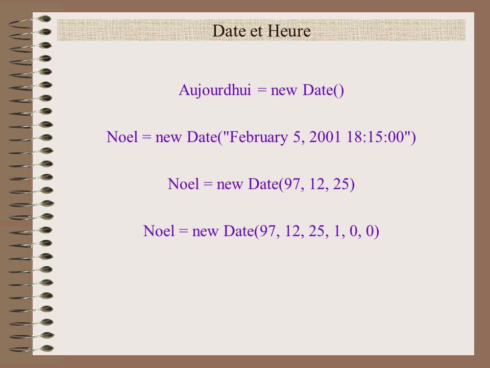Date et Heure Aujourdhui = new Date() Noel = new Date(