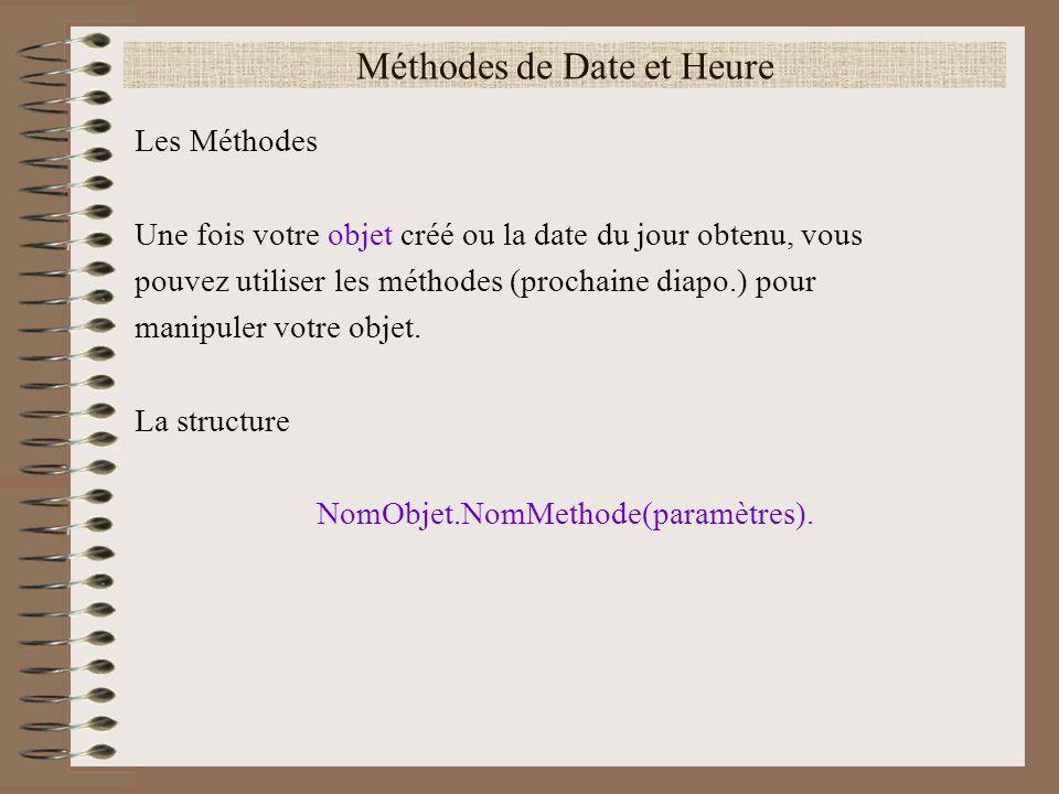 Méthodes de Date et Heure Les Méthodes Une fois votre objet créé ou la date du jour obtenu, vous pouvez utiliser les méthodes (prochaine diapo.) pour