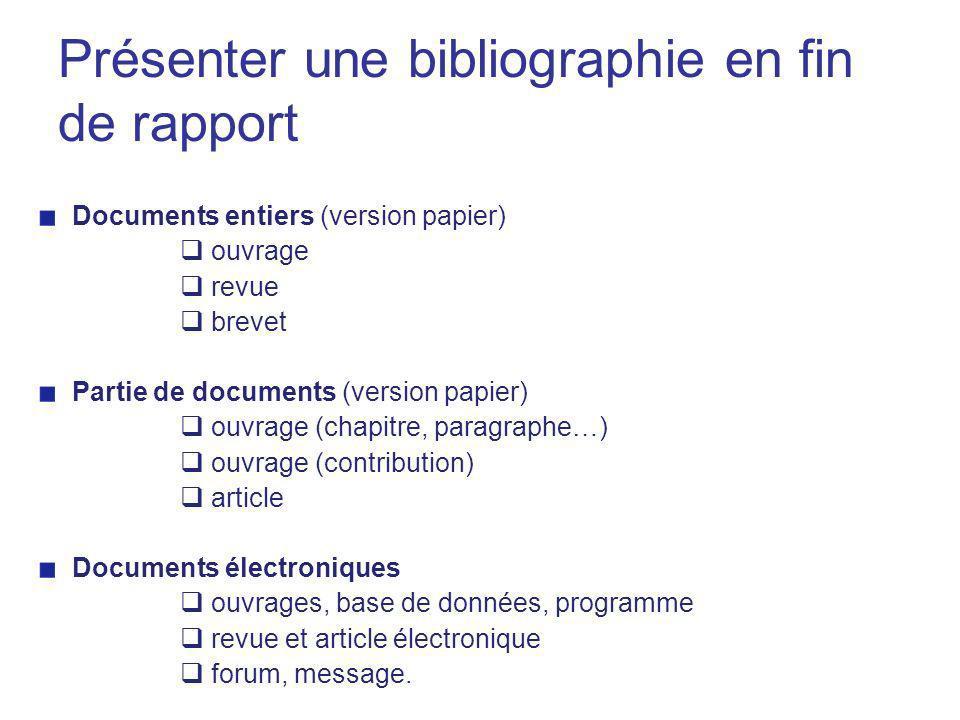 Présenter une bibliographie en fin de rapport Documents entiers (version papier) ouvrage revue brevet Partie de documents (version papier) ouvrage (ch