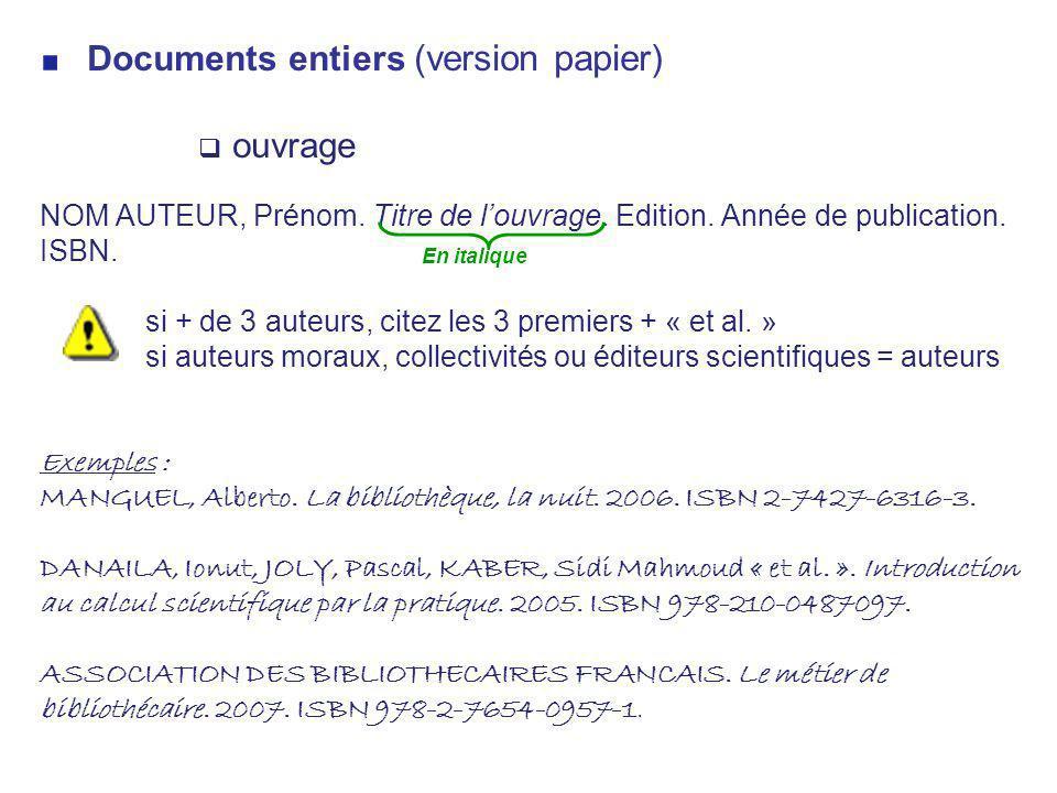 Documents entiers (version papier) ouvrage NOM AUTEUR, Prénom. Titre de louvrage. Edition. Année de publication. ISBN. si + de 3 auteurs, citez les 3