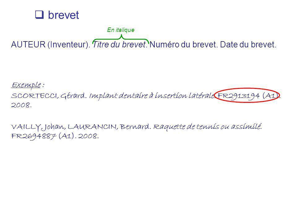 brevet AUTEUR (Inventeur). Titre du brevet. Numéro du brevet. Date du brevet. Exemple : SCORTECCI, Gérard. Implant dentaire à insertion latérale. FR29