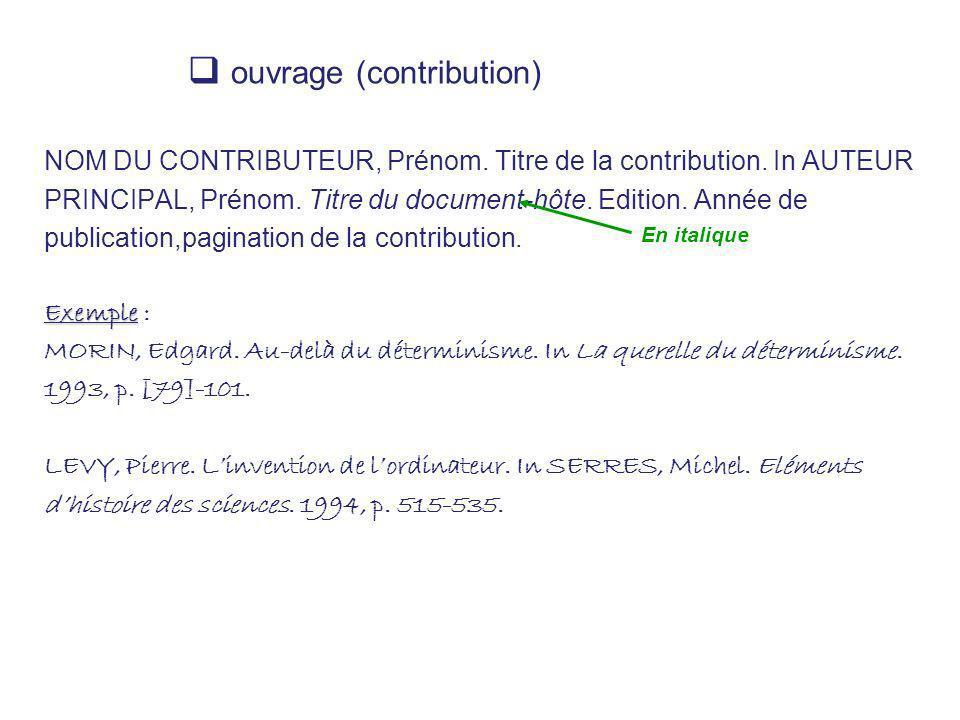 ouvrage (contribution) NOM DU CONTRIBUTEUR, Prénom. Titre de la contribution. In AUTEUR PRINCIPAL, Prénom. Titre du document-hôte. Edition. Année de p