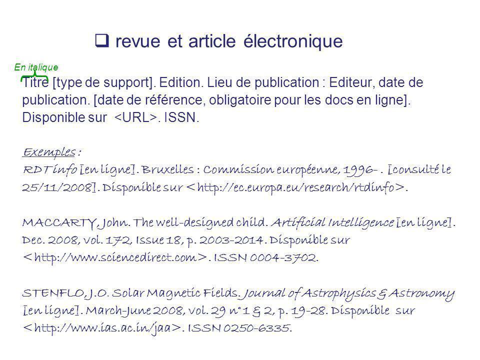 revue et article électronique Titre [type de support]. Edition. Lieu de publication : Editeur, date de publication. [date de référence, obligatoire po