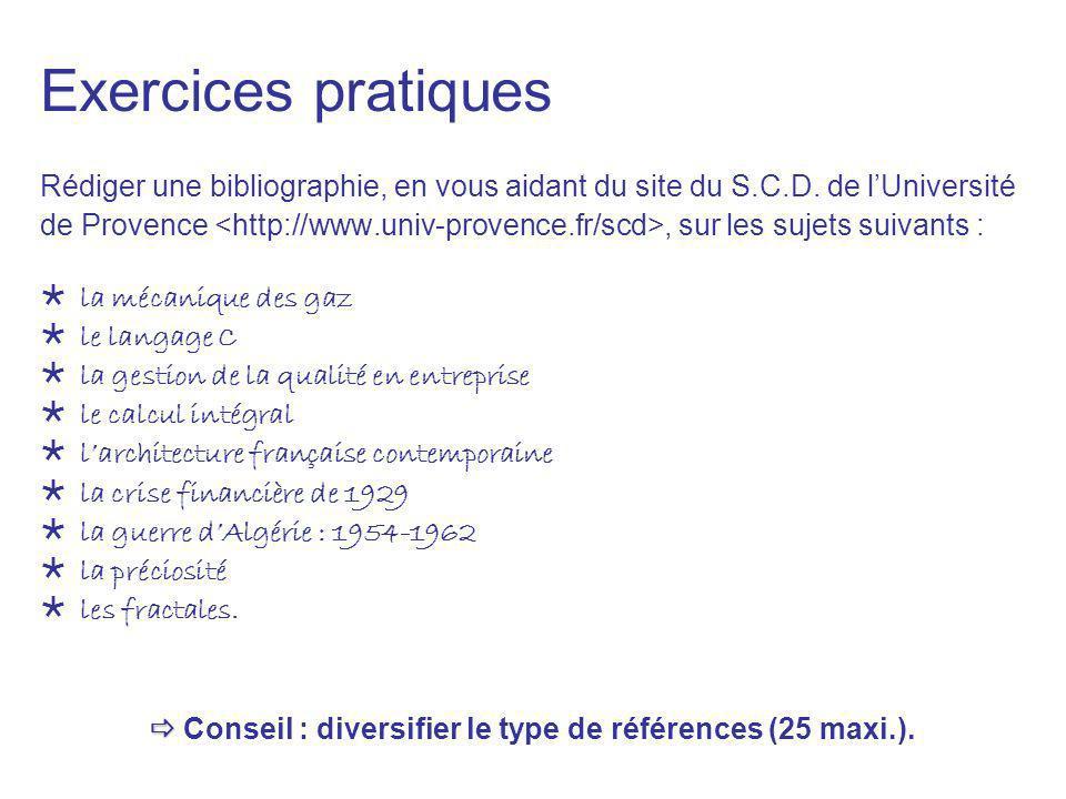 Exercices pratiques Rédiger une bibliographie, en vous aidant du site du S.C.D. de lUniversité de Provence, sur les sujets suivants : la mécanique des