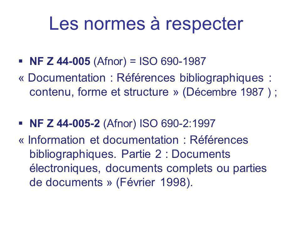 Les normes à respecter NF Z 44-005 (Afnor) = ISO 690-1987 « Documentation : Références bibliographiques : contenu, forme et structure » (D écembre 198