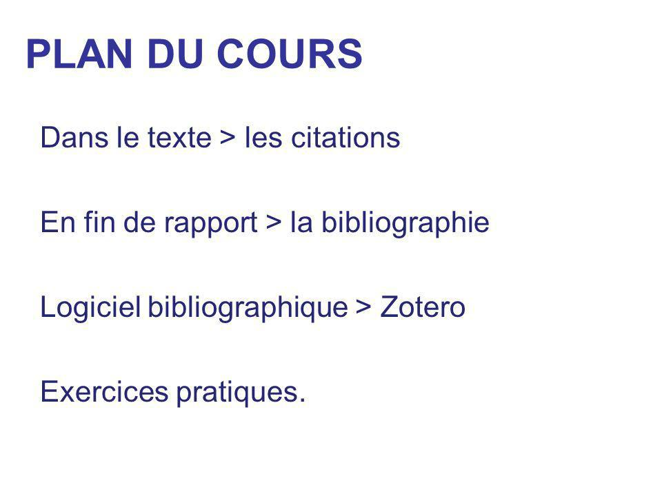 PLAN DU COURS Dans le texte > les citations En fin de rapport > la bibliographie Logiciel bibliographique > Zotero Exercices pratiques.