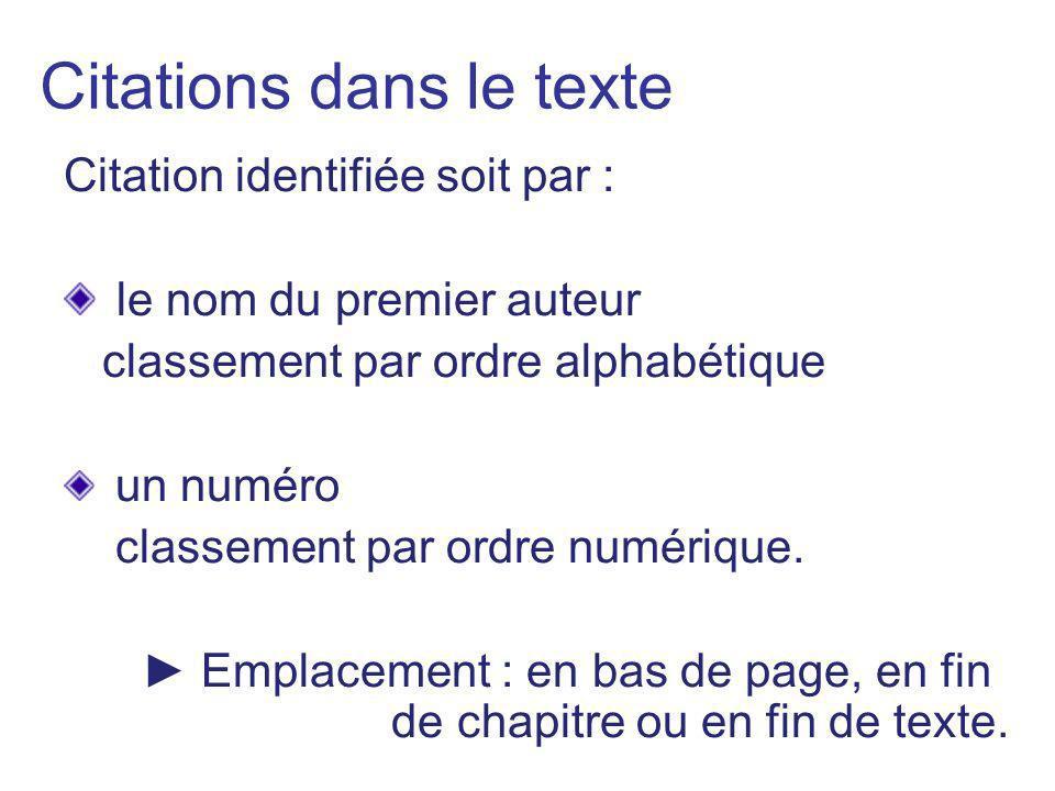 Citations dans le texte Citation identifiée soit par : le nom du premier auteur classement par ordre alphabétique un numéro classement par ordre numér