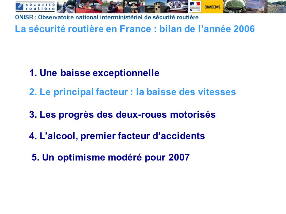 1. Une baisse exceptionnelle La sécurité routière en France : bilan de lannée 2006 2.