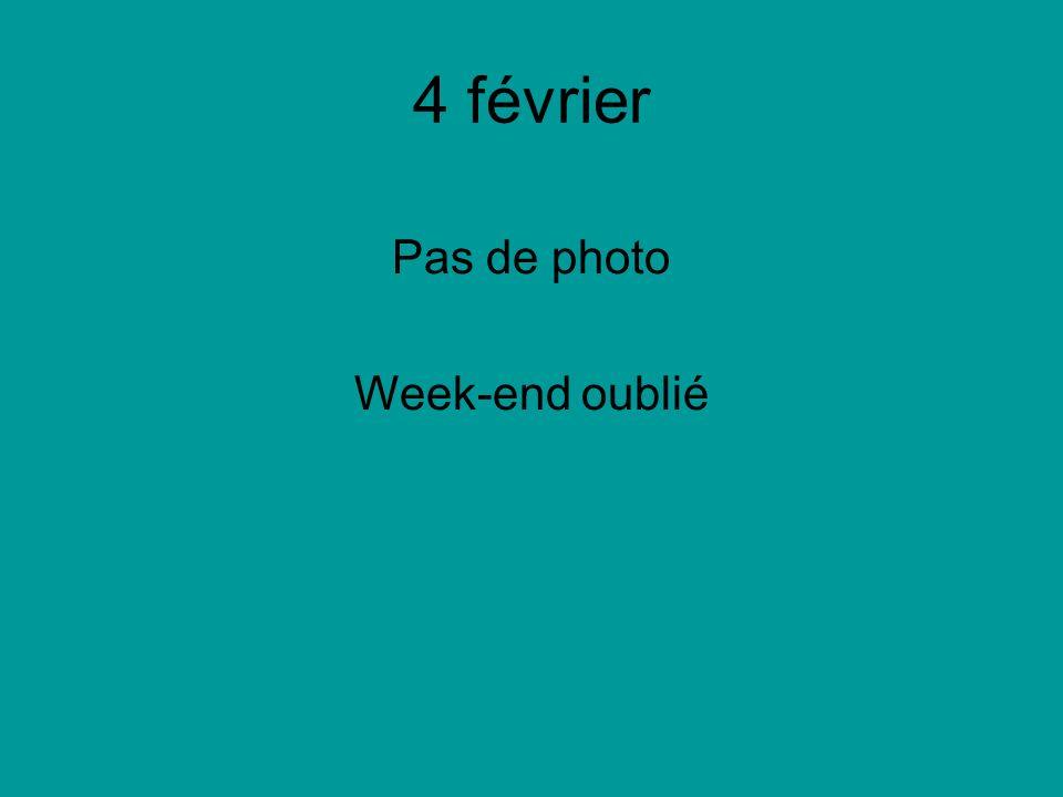 4 février Pas de photo Week-end oublié