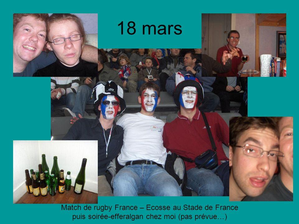 18 mars Match de rugby France – Ecosse au Stade de France puis soirée-efferalgan chez moi (pas prévue…)