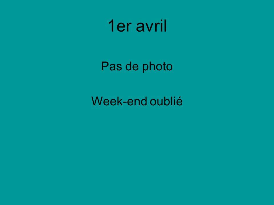 1er avril Pas de photo Week-end oublié