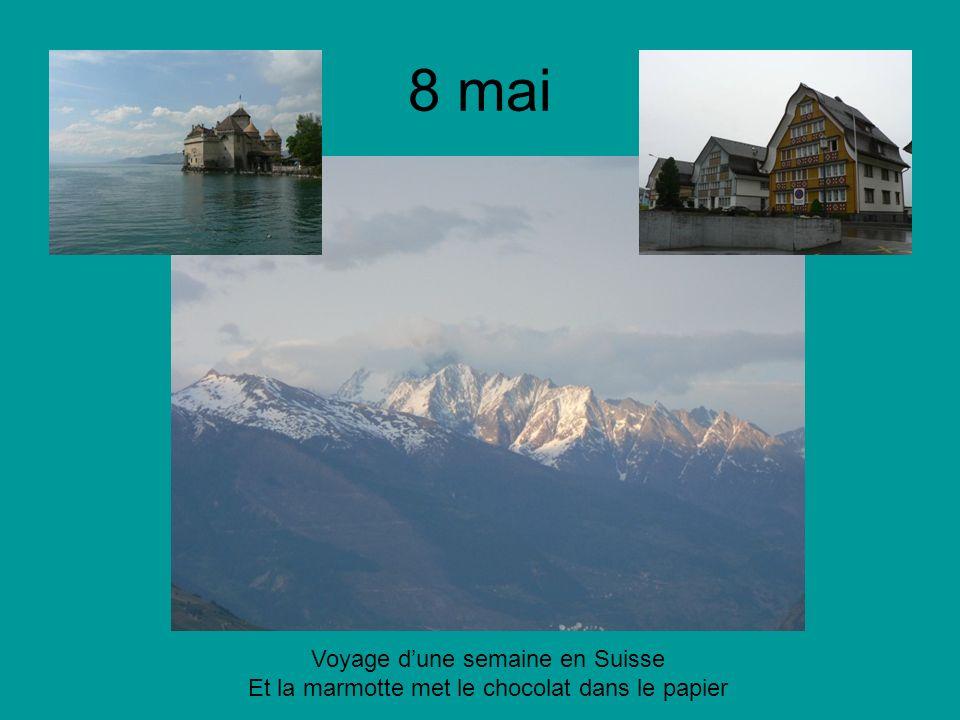 8 mai Voyage dune semaine en Suisse Et la marmotte met le chocolat dans le papier