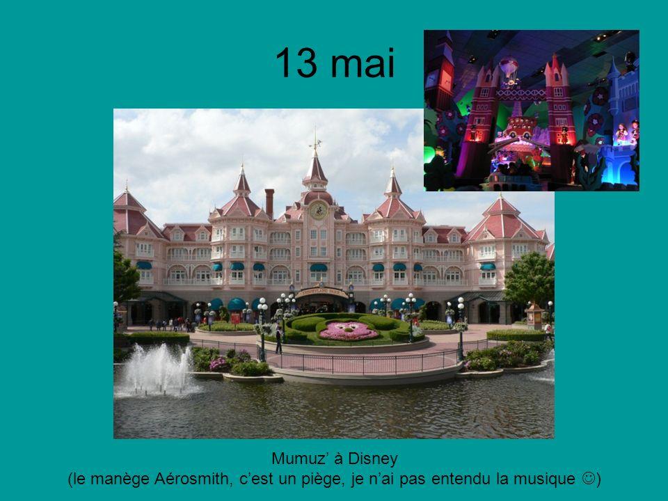 13 mai Mumuz à Disney (le manège Aérosmith, cest un piège, je nai pas entendu la musique )