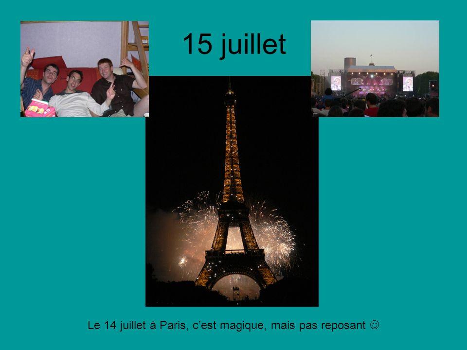 15 juillet Le 14 juillet à Paris, cest magique, mais pas reposant