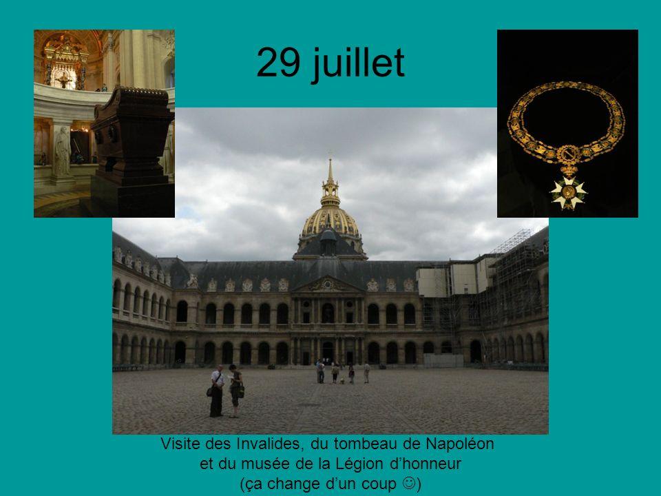 29 juillet Visite des Invalides, du tombeau de Napoléon et du musée de la Légion dhonneur (ça change dun coup )
