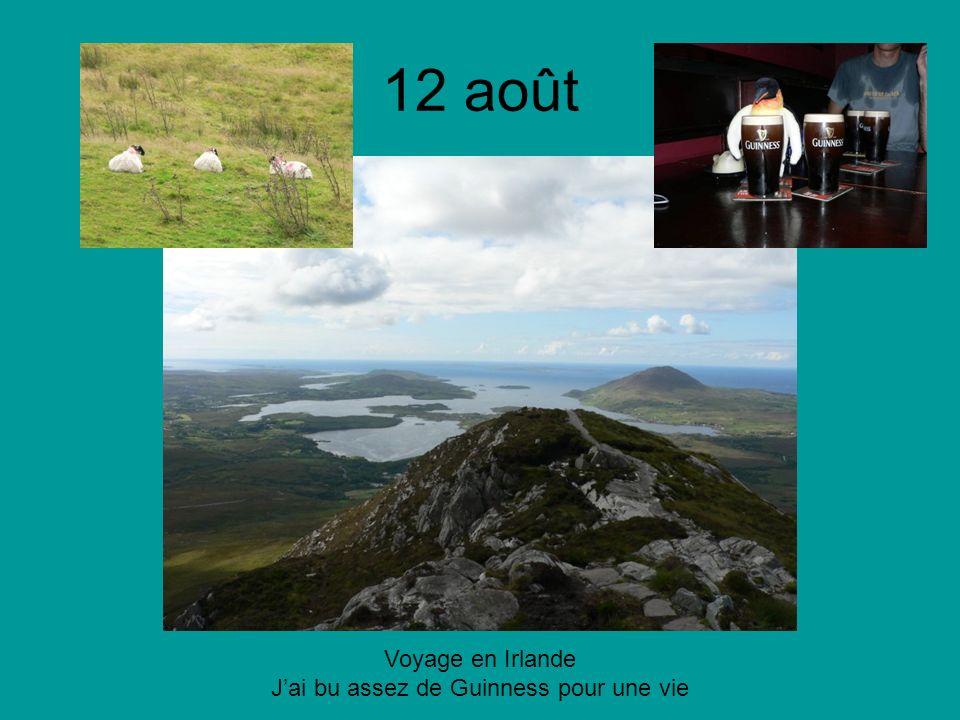12 août Voyage en Irlande Jai bu assez de Guinness pour une vie