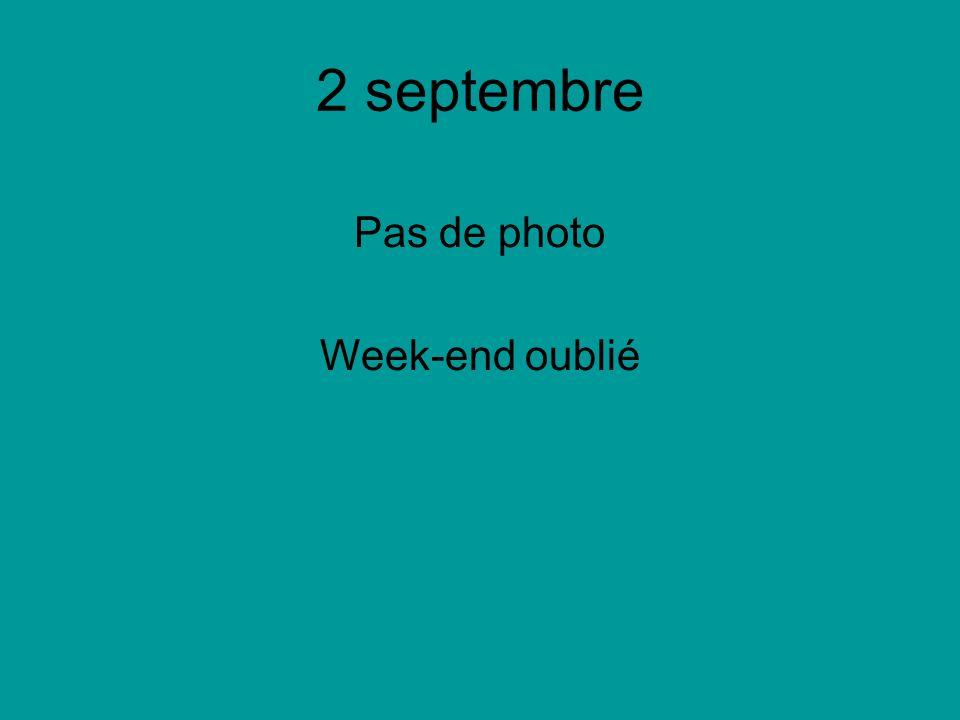 2 septembre Pas de photo Week-end oublié