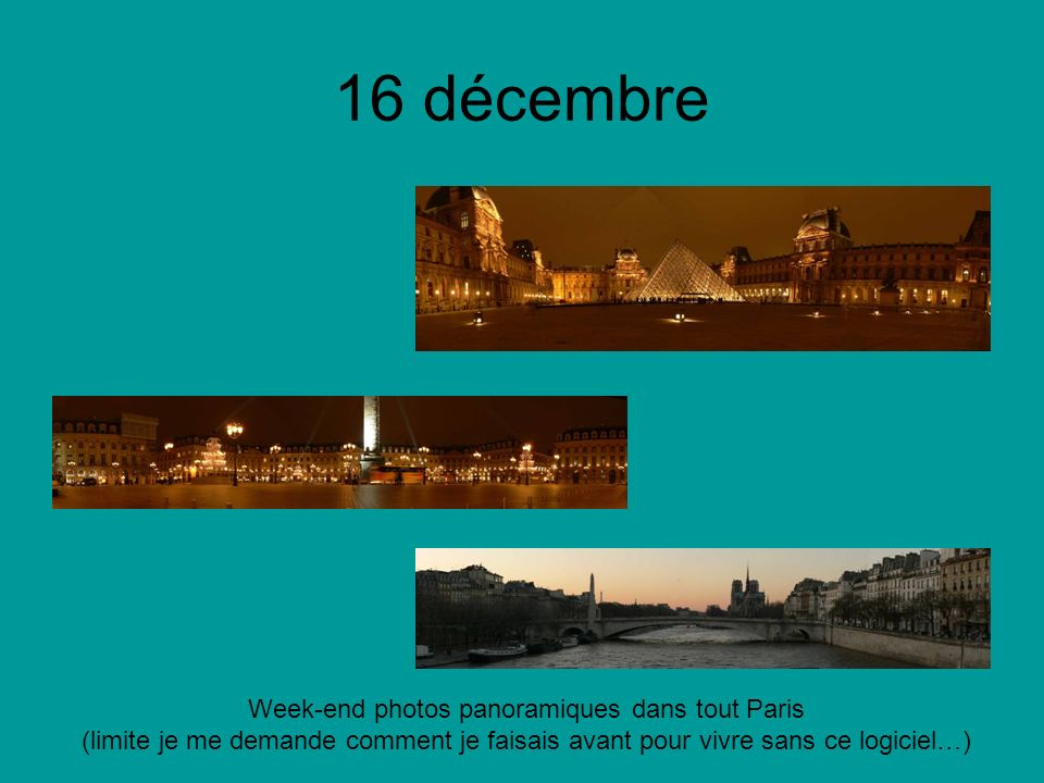 16 décembre Week-end photos panoramiques dans tout Paris (limite je me demande comment je faisais avant pour vivre sans ce logiciel…)