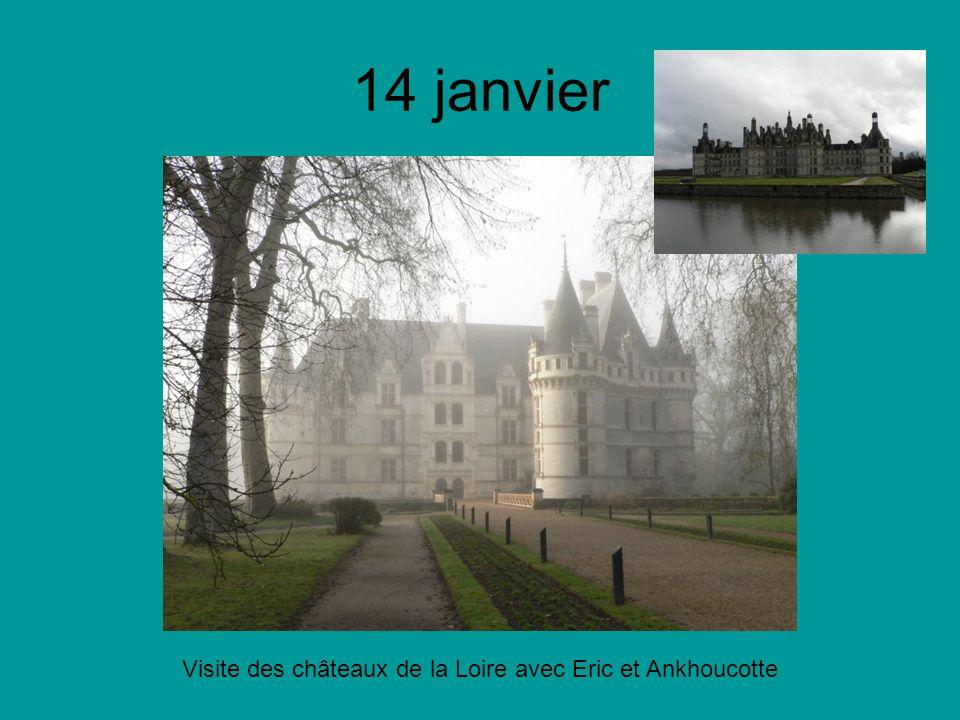 14 janvier Visite des châteaux de la Loire avec Eric et Ankhoucotte