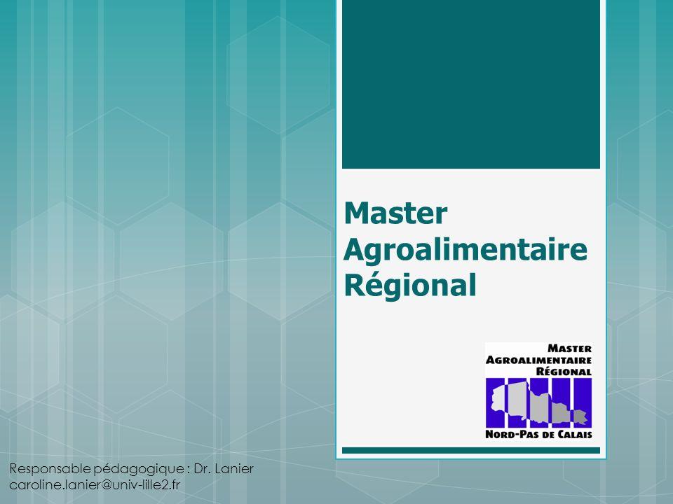 Master Agroalimentaire Régional Responsable pédagogique : Dr. Lanier caroline.lanier@univ-lille2.fr