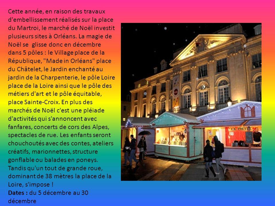 Cette année, en raison des travaux d embellissement réalisés sur la place du Martroi, le marché de Noël investit plusieurs sites à Orléans.