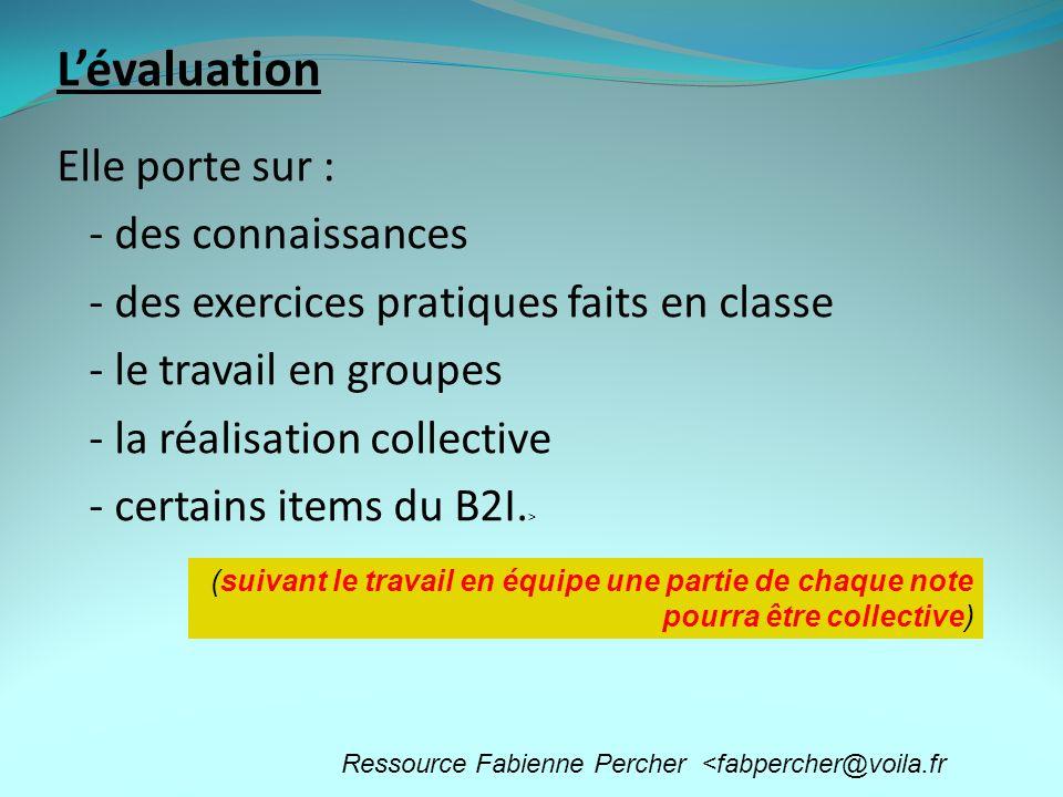 Lévaluation Elle porte sur : - des connaissances - des exercices pratiques faits en classe - le travail en groupes - la réalisation collective - certains items du B2I.