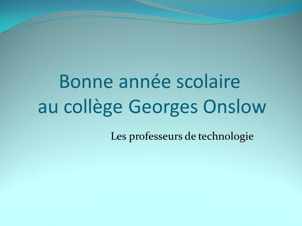 Bonne année scolaire au collège Georges Onslow Les professeurs de technologie