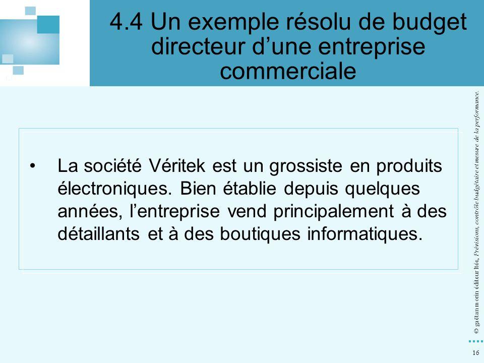 16 © gaëtan morin éditeur ltée, Prévisions, contrôle budgétaire et mesure de la performance. La société Véritek est un grossiste en produits électroni