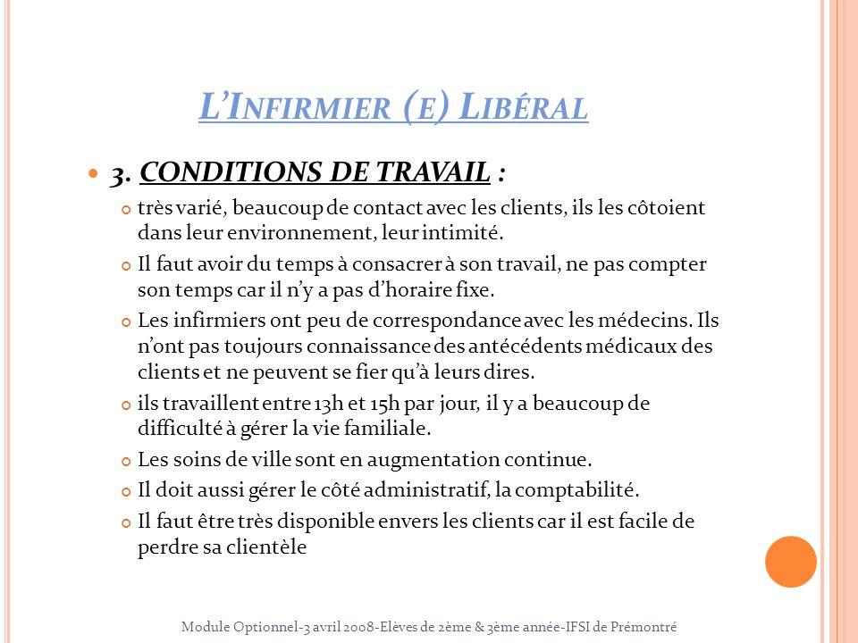 LI NFIRMIER ( E ) L IBÉRAL 3. CONDITIONS DE TRAVAIL : très varié, beaucoup de contact avec les clients, ils les côtoient dans leur environnement, leur