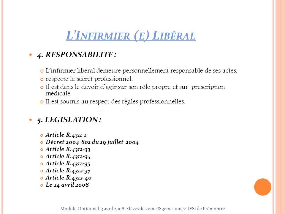 LI NFIRMIER ( E ) L IBÉRAL 4. RESPONSABILITE : Linfirmier libéral demeure personnellement responsable de ses actes. respecte le secret professionnel.