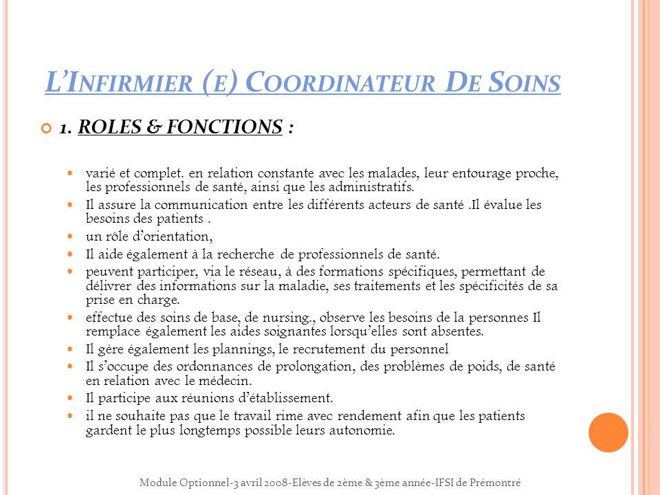LI NFIRMIER ( E ) C OORDINATEUR D E S OINS 1. ROLES & FONCTIONS : varié et complet. en relation constante avec les malades, leur entourage proche, les