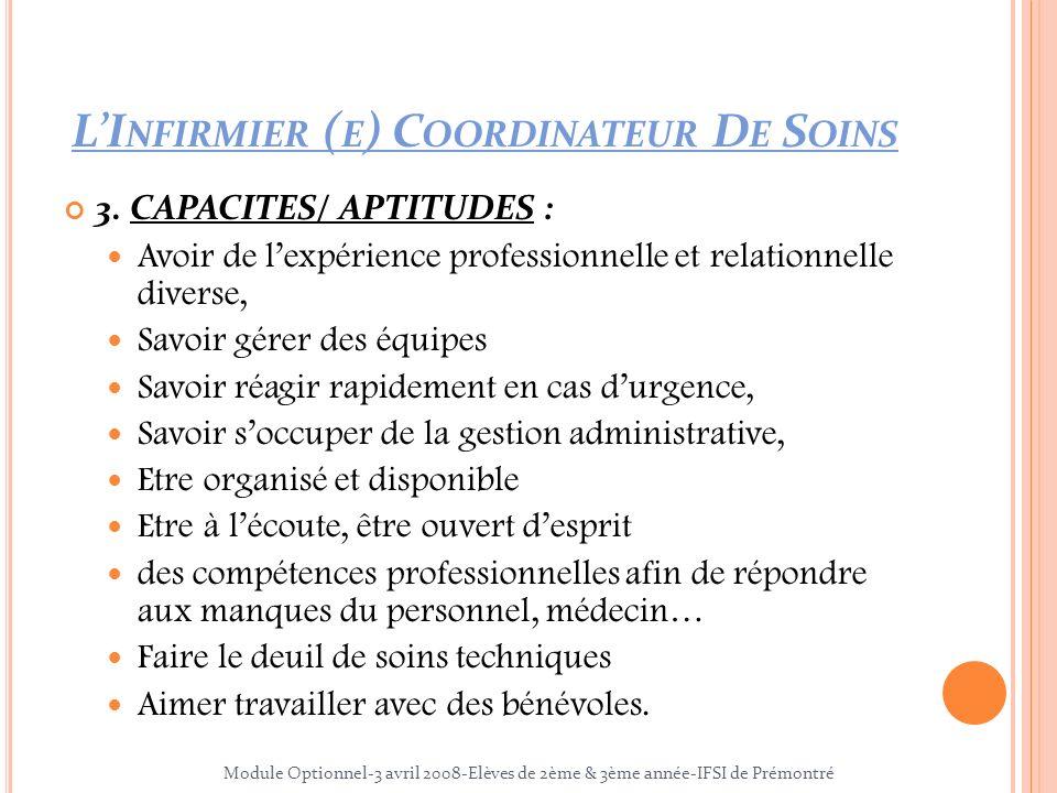 LI NFIRMIER ( E ) C OORDINATEUR D E S OINS 3. CAPACITES/ APTITUDES : Avoir de lexpérience professionnelle et relationnelle diverse, Savoir gérer des é