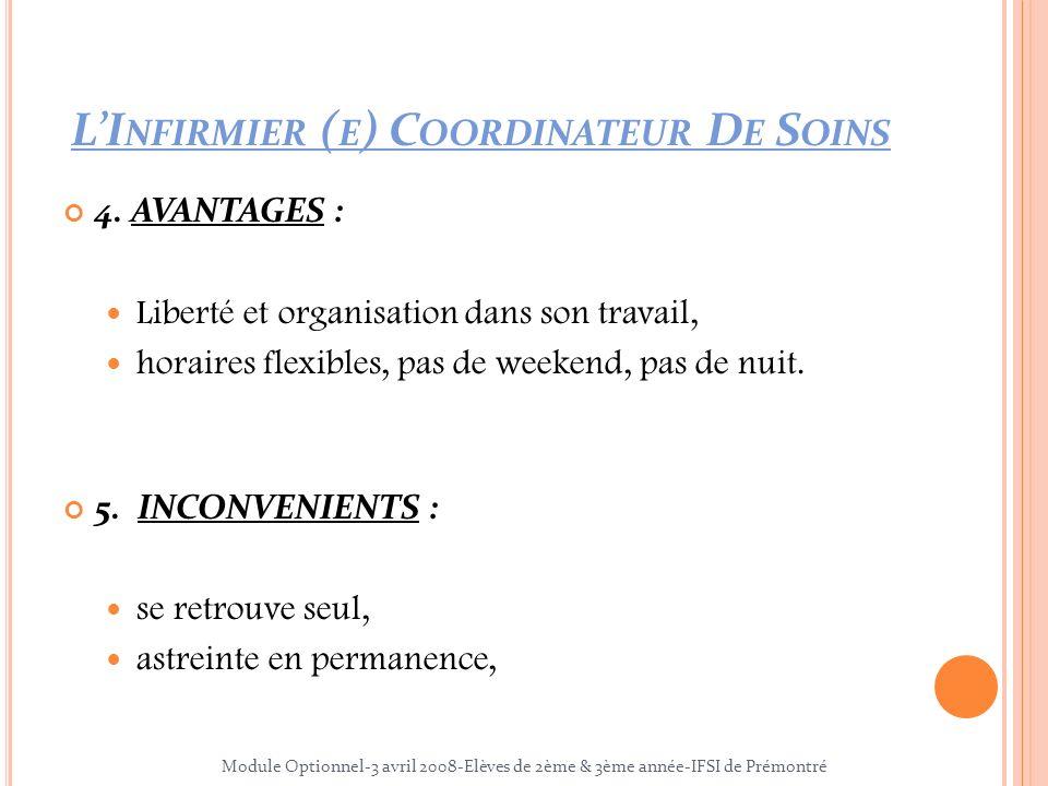 LI NFIRMIER ( E ) C OORDINATEUR D E S OINS 4. AVANTAGES : Liberté et organisation dans son travail, horaires flexibles, pas de weekend, pas de nuit. 5