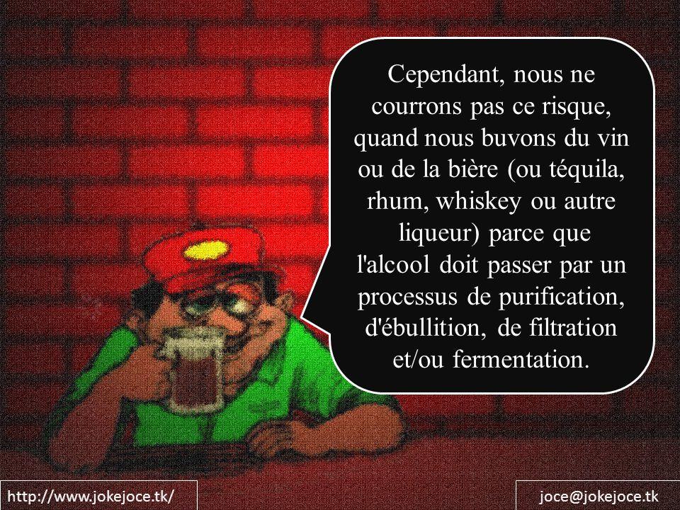 http://www.jokejoce.tk/joce@jokejoce.tk Cependant, nous ne courrons pas ce risque, quand nous buvons du vin ou de la bière (ou téquila, rhum, whiskey