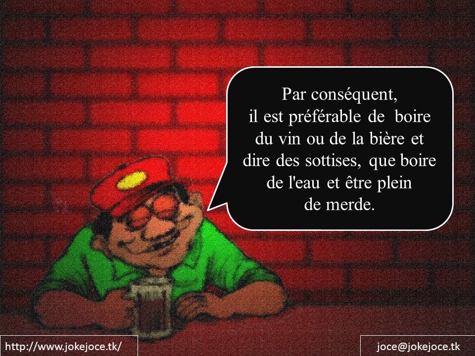 http://www.jokejoce.tk/joce@jokejoce.tk Par conséquent, il est préférable de boire du vin ou de la bière et dire des sottises, que boire de l'eau et ê