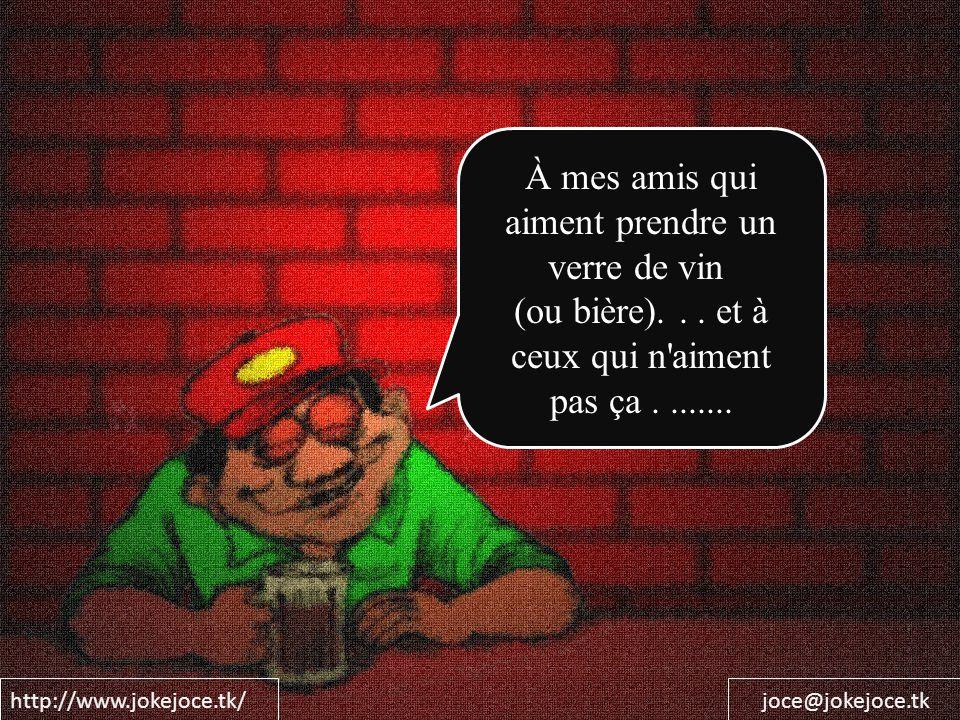 http://www.jokejoce.tk/joce@jokejoce.tk Souvenez-vous: Eau = Merde; Vin & Bière = Santé