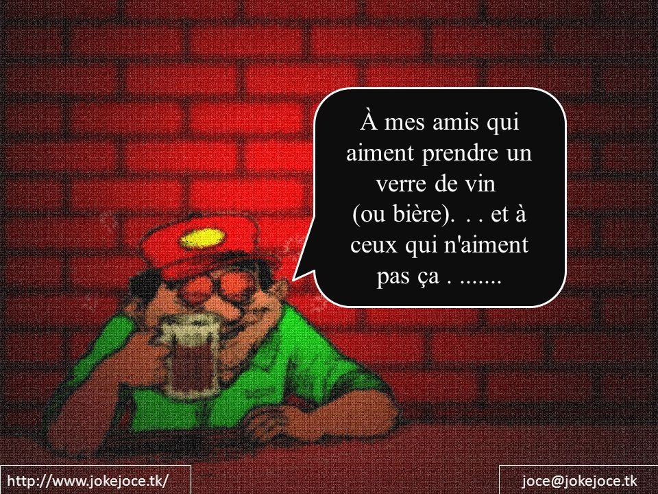 http://www.jokejoce.tk/joce@jokejoce.tk À mes amis qui aiment prendre un verre de vin (ou bière)... et à ceux qui n'aiment pas ça........