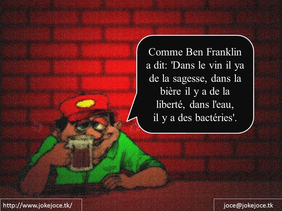 http://www.jokejoce.tk/joce@jokejoce.tk Par conséquent, il est préférable de boire du vin ou de la bière et dire des sottises, que boire de l eau et être plein de merde.