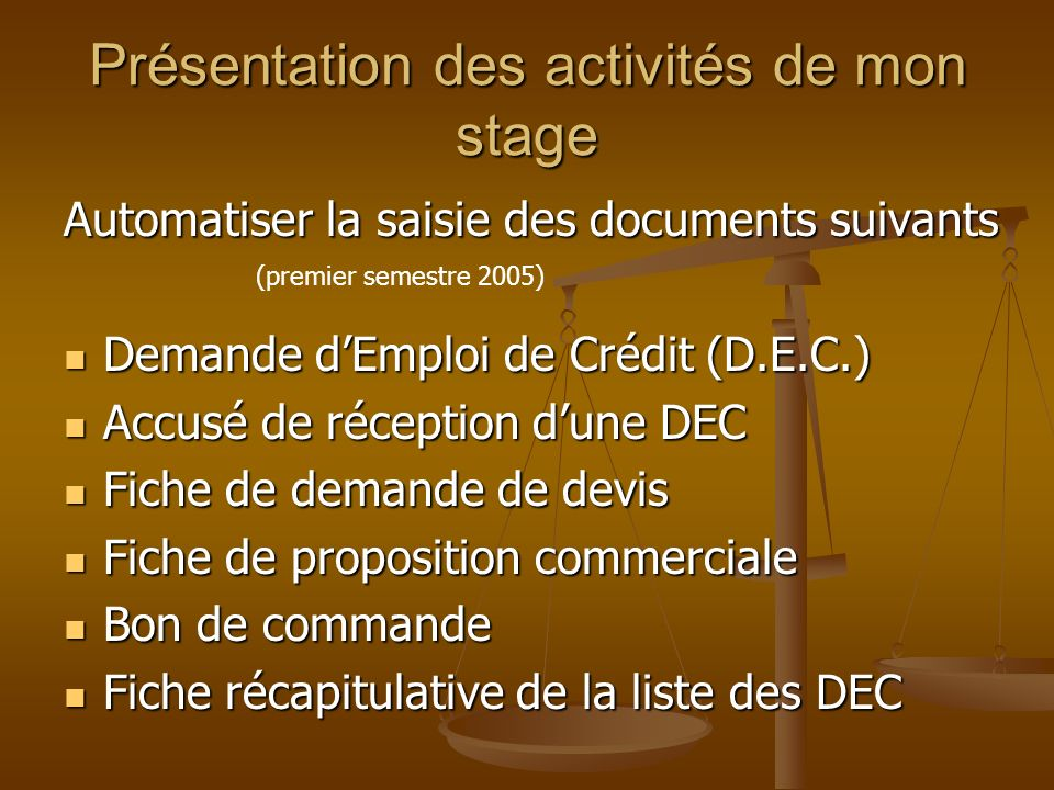 Présentation des activités de mon stage Automatiser la saisie des documents suivants Demande dEmploi de Crédit (D.E.C.) Demande dEmploi de Crédit (D.E