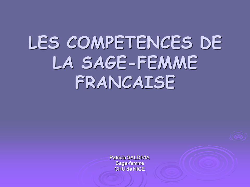 LES COMPETENCES DE LA SAGE-FEMME FRANCAISE Patricia SALDIVIA Sage-femme CHU de NICE