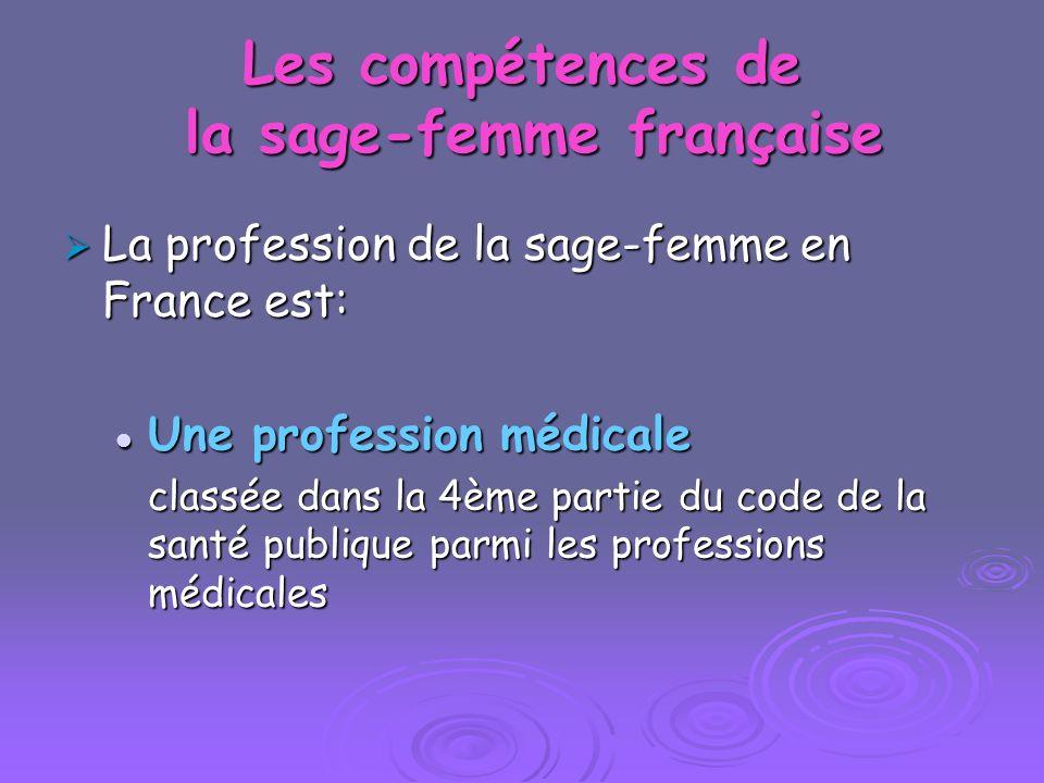 Les compétences de la sage-femme française La profession de la sage-femme en France est: La profession de la sage-femme en France est: Une profession