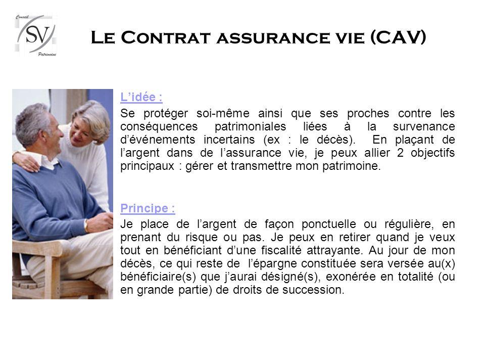 Le Contrat assurance vie (CAV) Lidée : Se protéger soi-même ainsi que ses proches contre les conséquences patrimoniales liées à la survenance dévénements incertains (ex : le décès).